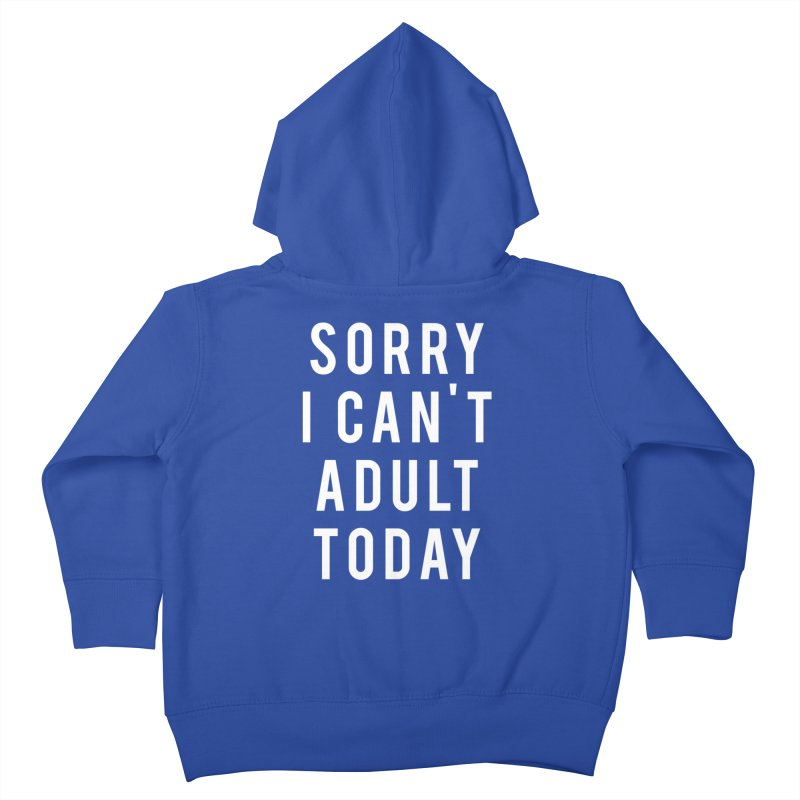 Sorry I Can't Adult Today Kids Toddler Zip-Up Hoody by Humor Tees