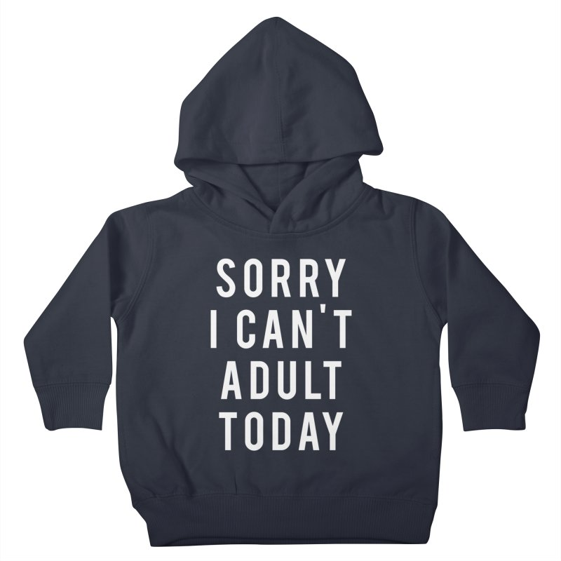 Sorry I Can't Adult Today Kids Toddler Pullover Hoody by Humor Tees