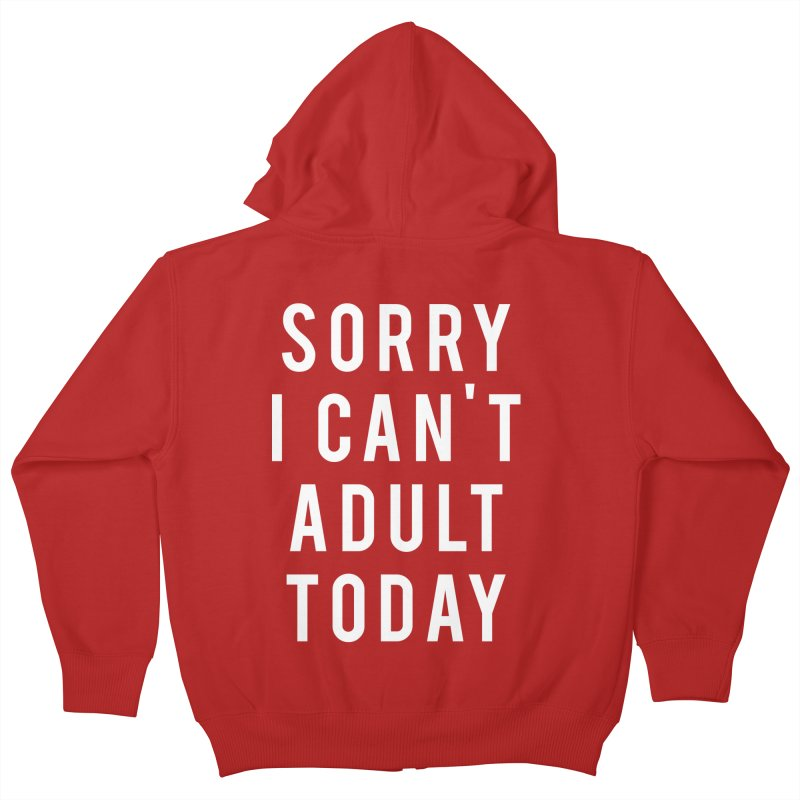 Sorry I Can't Adult Today Kids Zip-Up Hoody by Humor Tees