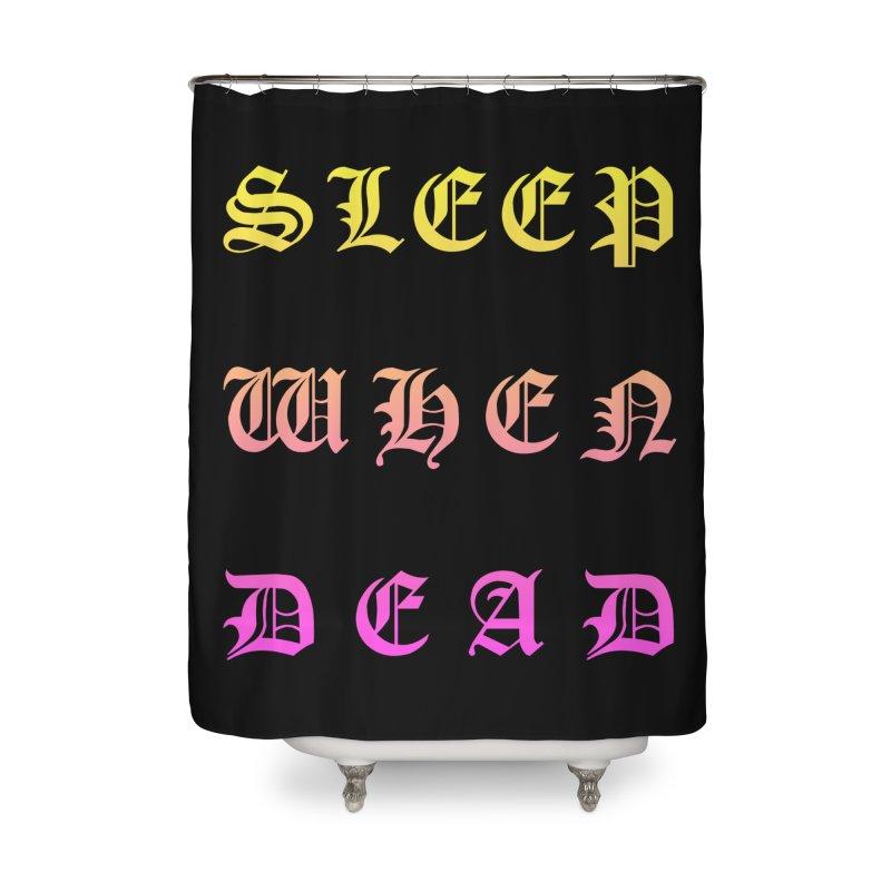 Sleep When Dead Home Shower Curtain by HUMOR TEES