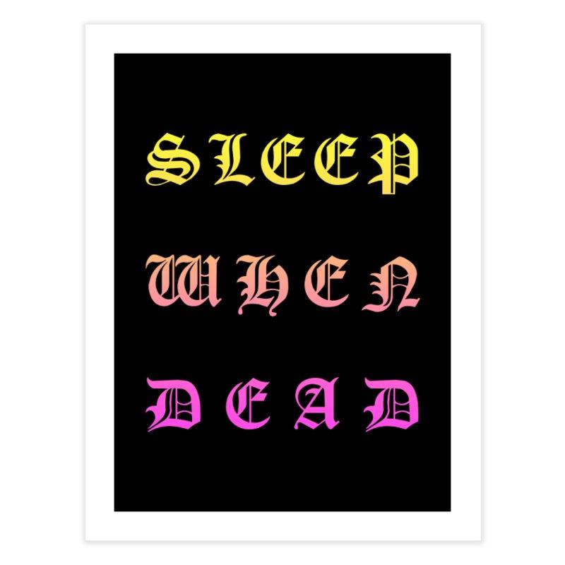 Sleep When Dead Home Fine Art Print by HUMOR TEES
