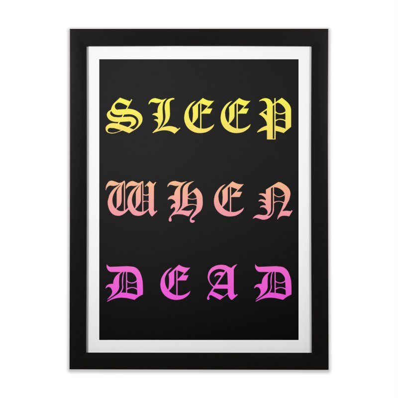 Sleep When Dead Home Framed Fine Art Print by HUMOR TEES
