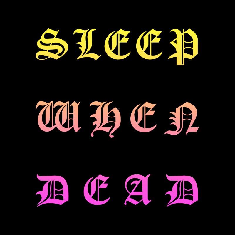 Sleep When Dead by Humor Tees
