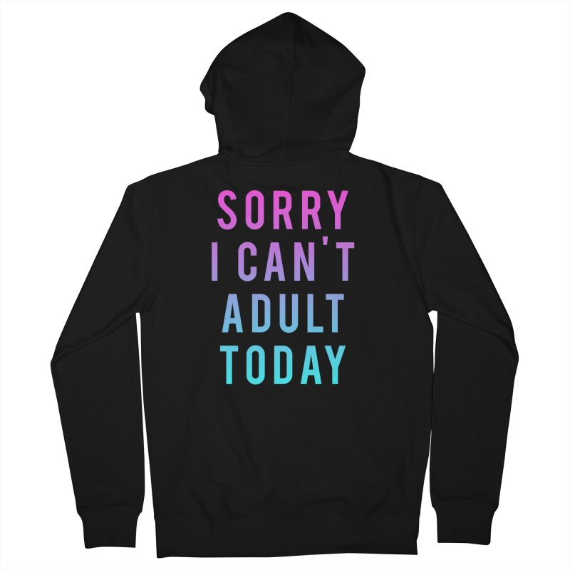 Sorry I Can't Adult Today!  Men's Zip-Up Hoody by HUMOR TEES