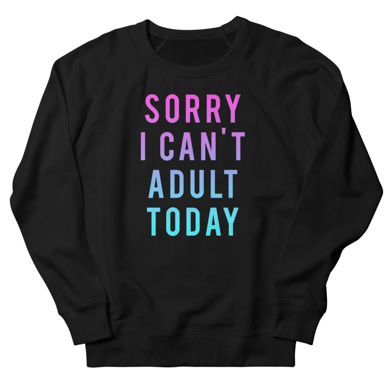 Sorry I Can't Adult Today!  Men's Sweatshirt by HUMOR TEES