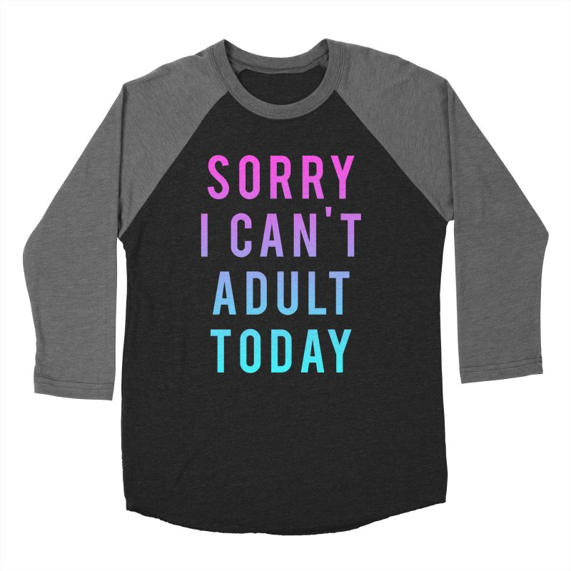 Sorry I Can't Adult Today!  Men's Baseball Triblend T-Shirt by HUMOR TEES