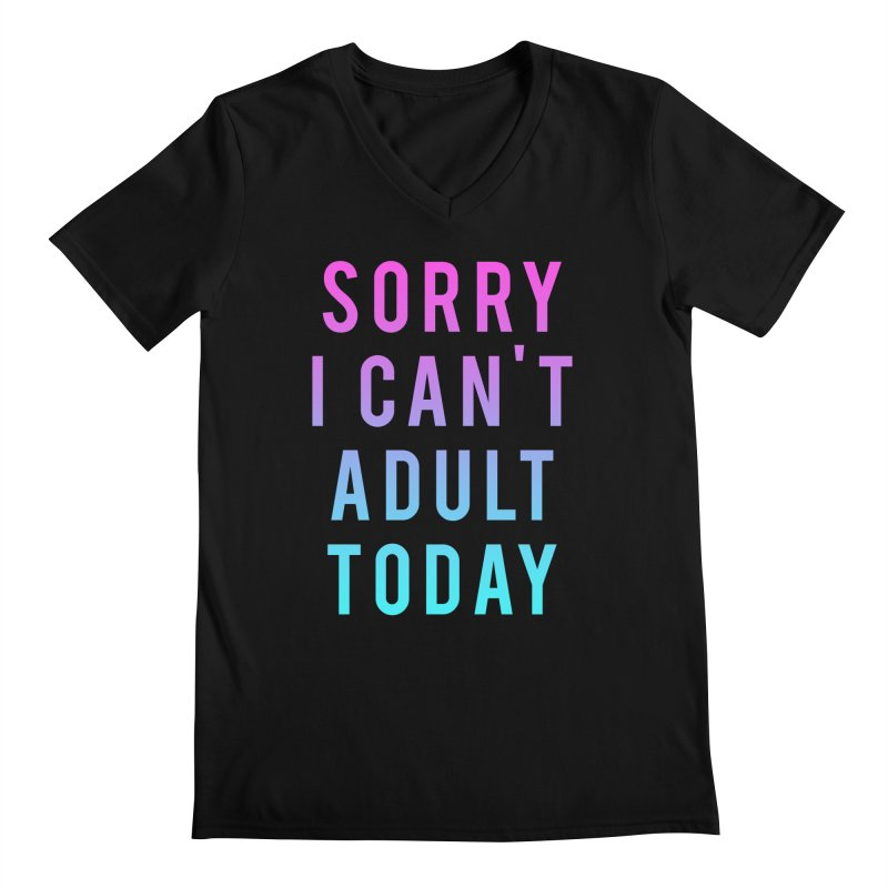 Sorry I Can't Adult Today!  Men's V-Neck by HUMOR TEES