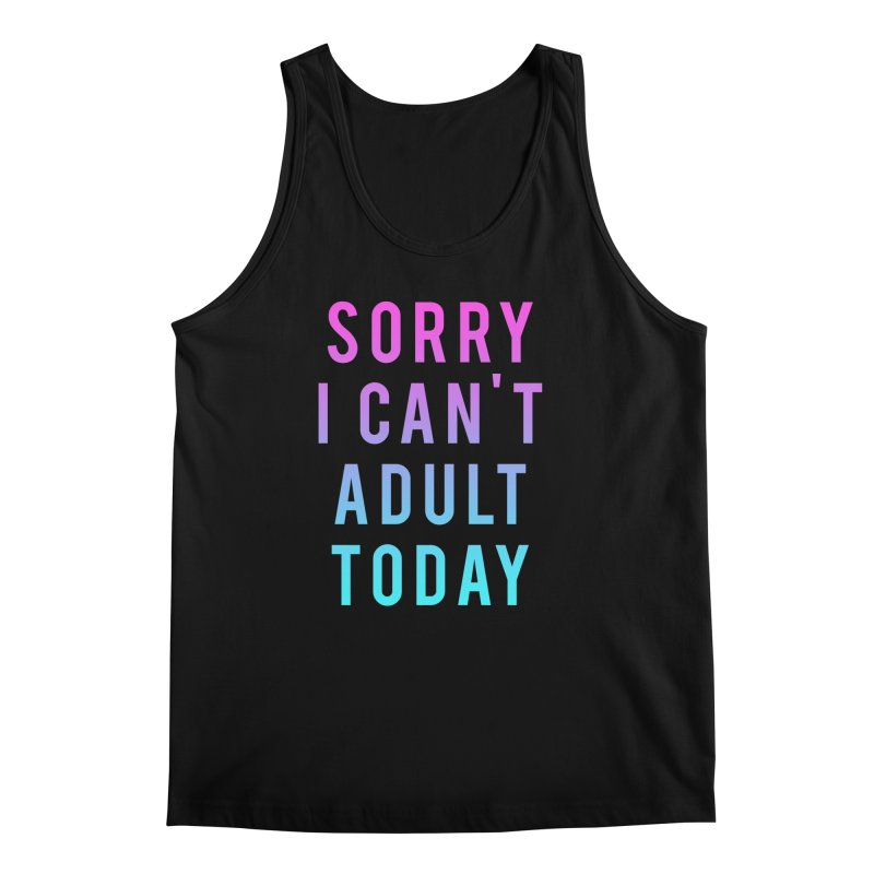 Sorry I Can't Adult Today!  Men's Tank by HUMOR TEES