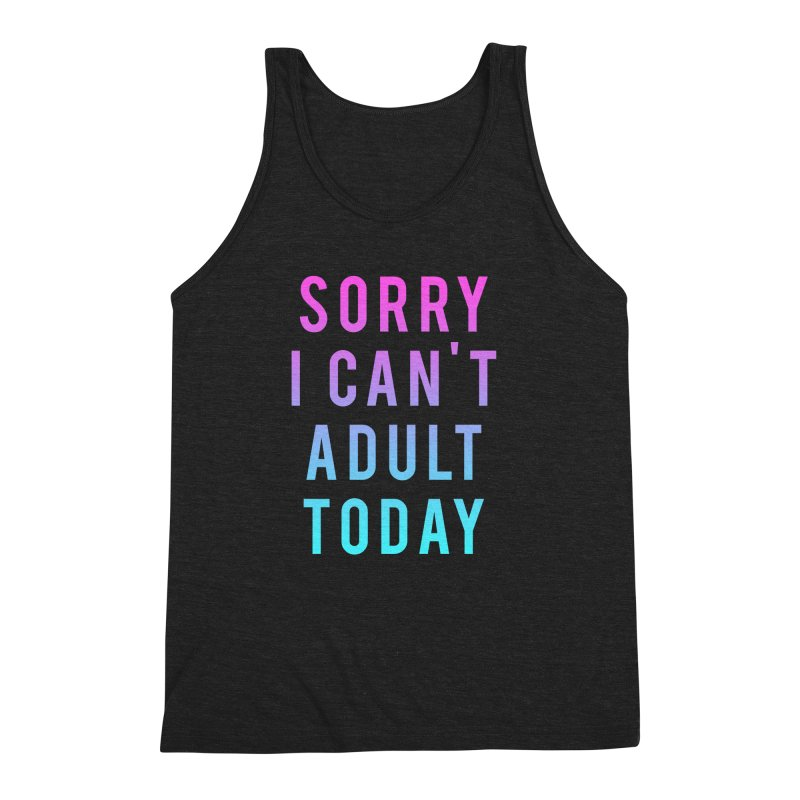 Sorry I Can't Adult Today!  Men's Triblend Tank by HUMOR TEES