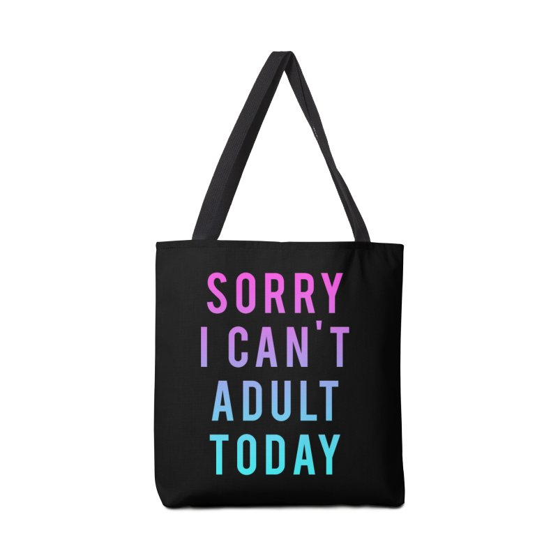 Sorry I Can't Adult Today!  Accessories Bag by HUMOR TEES