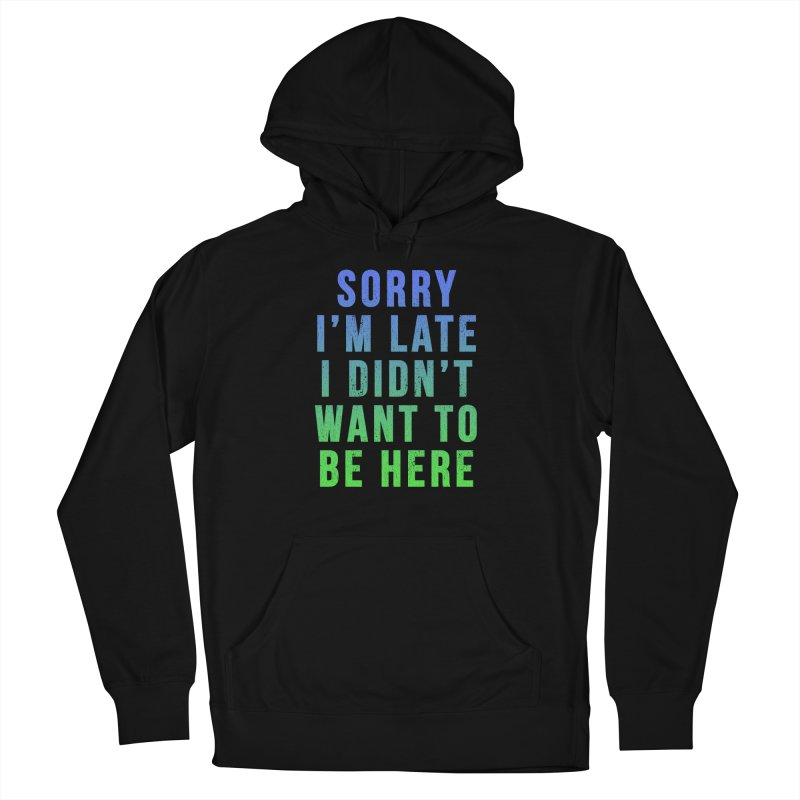 Sorry I Am Late... Men's Pullover Hoody by HUMOR TEES