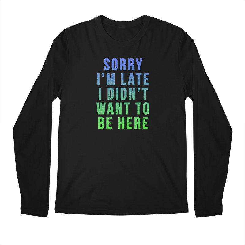 Sorry I Am Late... Men's Longsleeve T-Shirt by HUMOR TEES