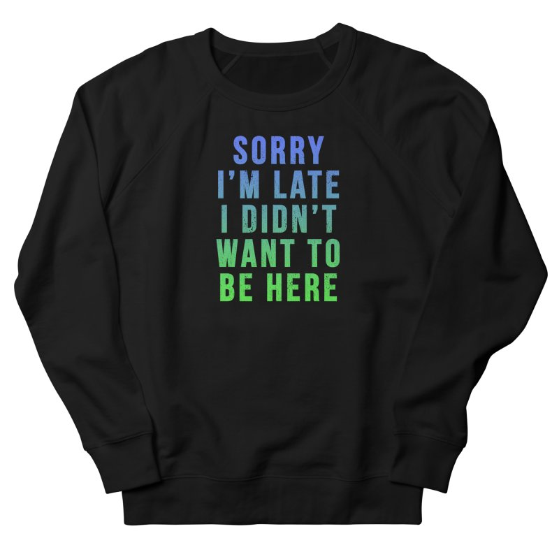 Sorry I Am Late... Men's Sweatshirt by HUMOR TEES