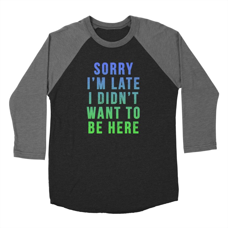 Sorry I Am Late... Men's Baseball Triblend T-Shirt by HUMOR TEES