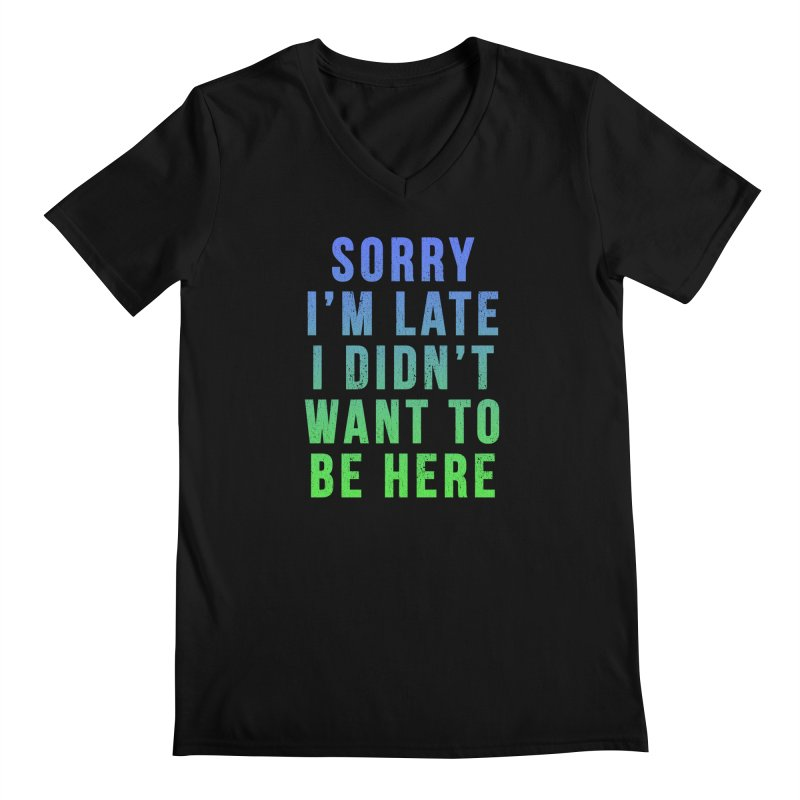 Sorry I Am Late... Men's V-Neck by HUMOR TEES