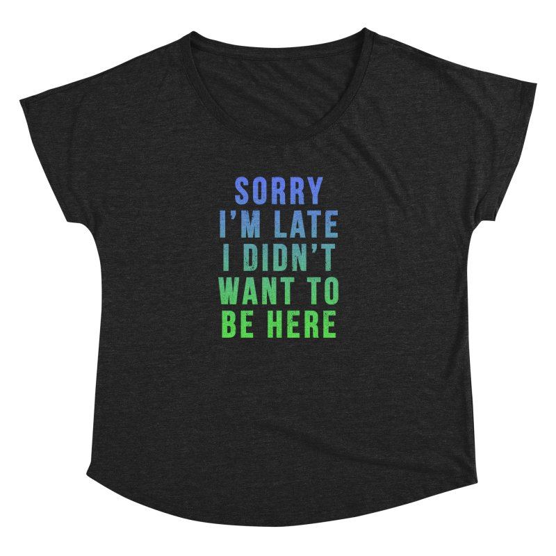 Sorry I Am Late... Women's Dolman by HUMOR TEES