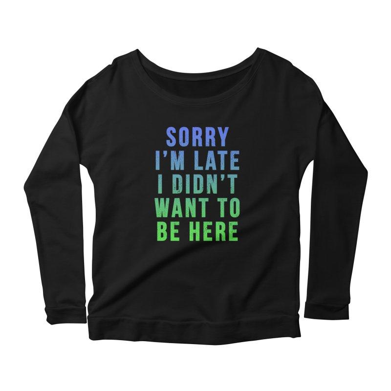 Sorry I Am Late... Women's Longsleeve Scoopneck  by HUMOR TEES