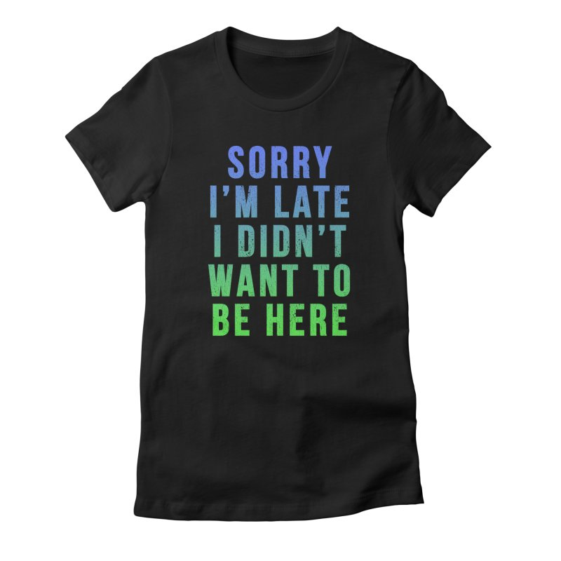 Sorry I Am Late... Women's Fitted T-Shirt by HUMOR TEES