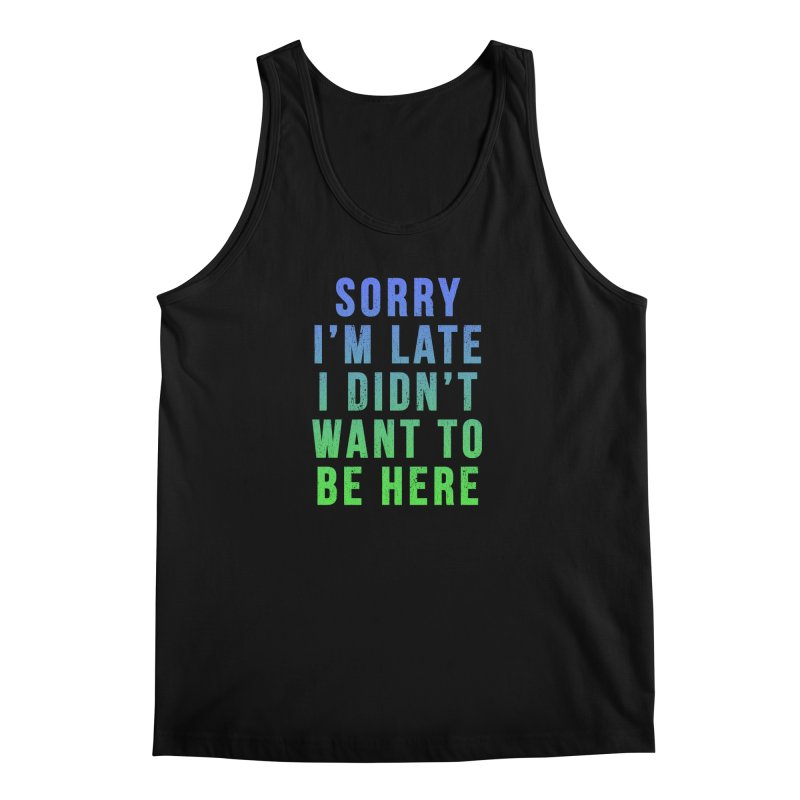 Sorry I Am Late... Men's Tank by HUMOR TEES