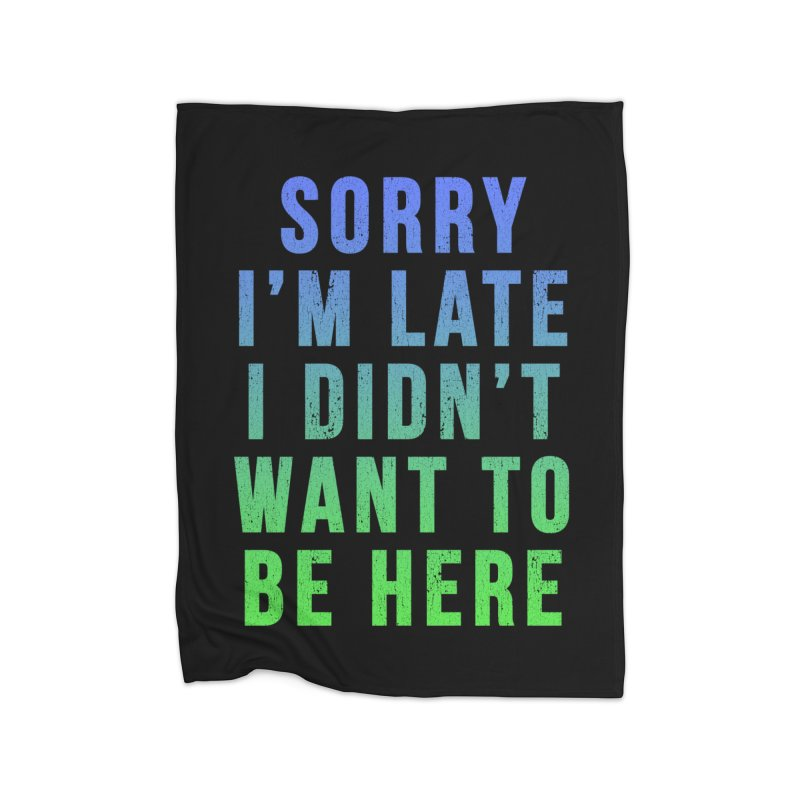 Sorry I Am Late... Home Blanket by HUMOR TEES