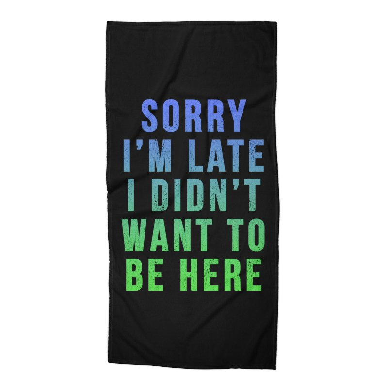 Sorry I Am Late... Accessories Beach Towel by HUMOR TEES