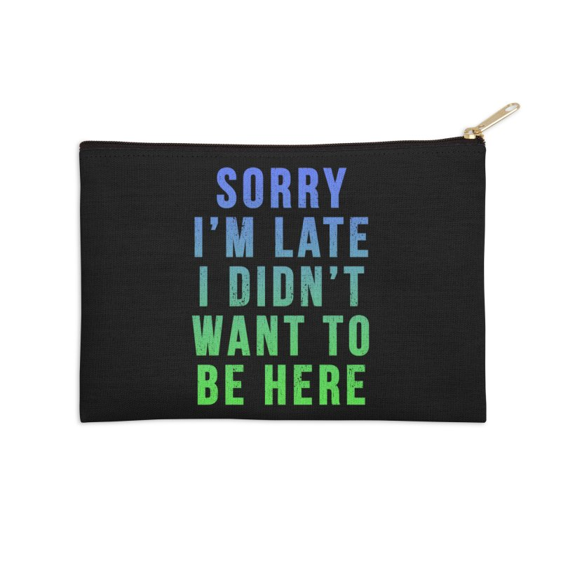 Sorry I Am Late... Accessories Zip Pouch by HUMOR TEES