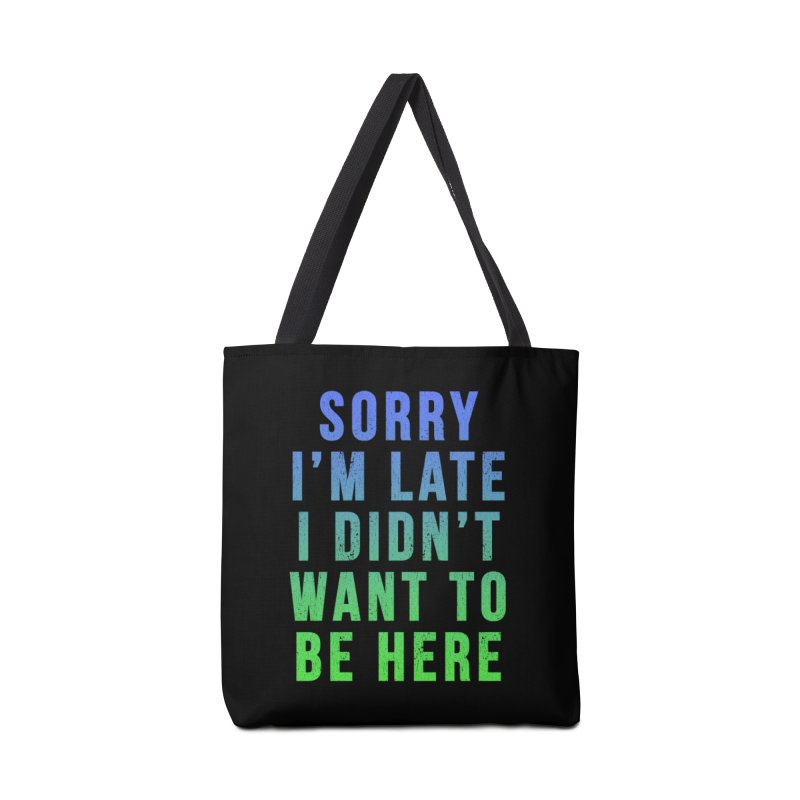 Sorry I Am Late... Accessories Bag by HUMOR TEES