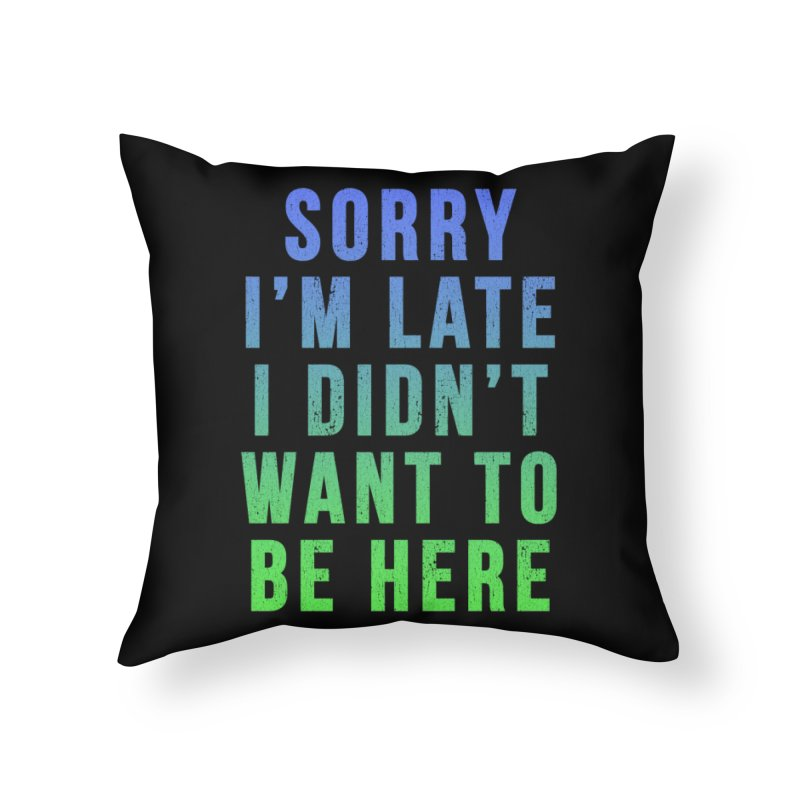 Sorry I Am Late... Home Throw Pillow by HUMOR TEES