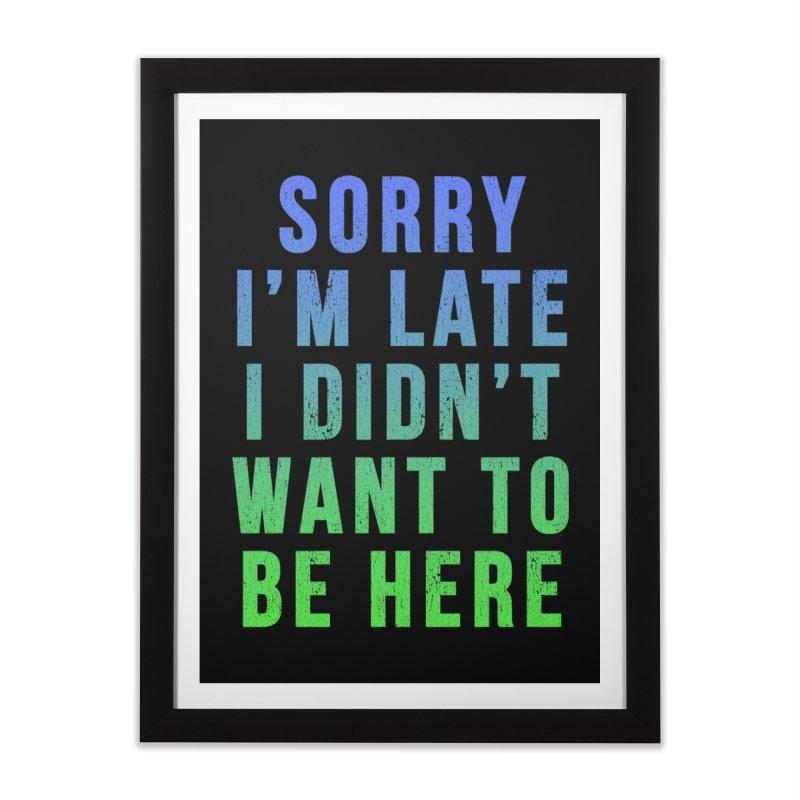 Sorry I Am Late... Home Framed Fine Art Print by HUMOR TEES