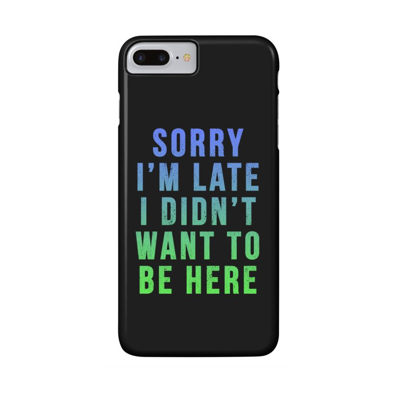 Sorry I Am Late... Accessories Phone Case by HUMOR TEES
