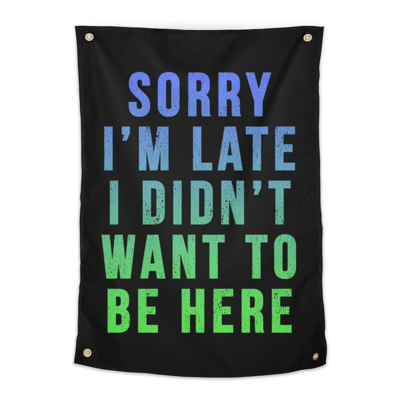 Sorry I Am Late... Home Tapestry by HUMOR TEES