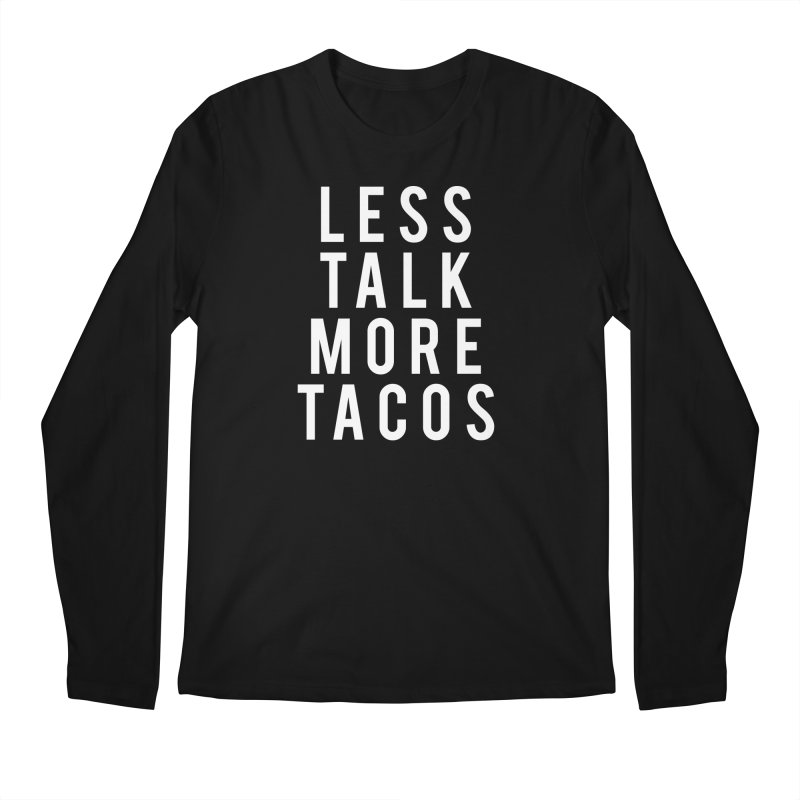 LESS TALK MORE TACOS Men's Longsleeve T-Shirt by Humor Tees