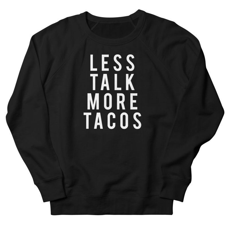 LESS TALK MORE TACOS Women's Sweatshirt by Humor Tees