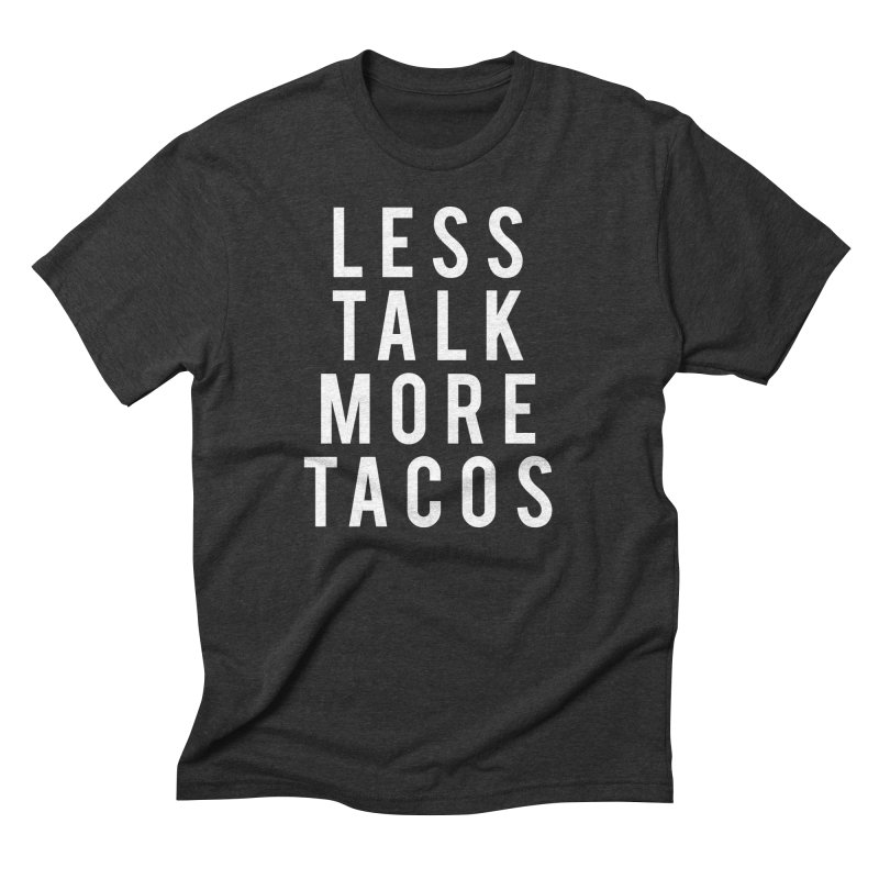 LESS TALK MORE TACOS Men's Triblend T-shirt by Humor Tees