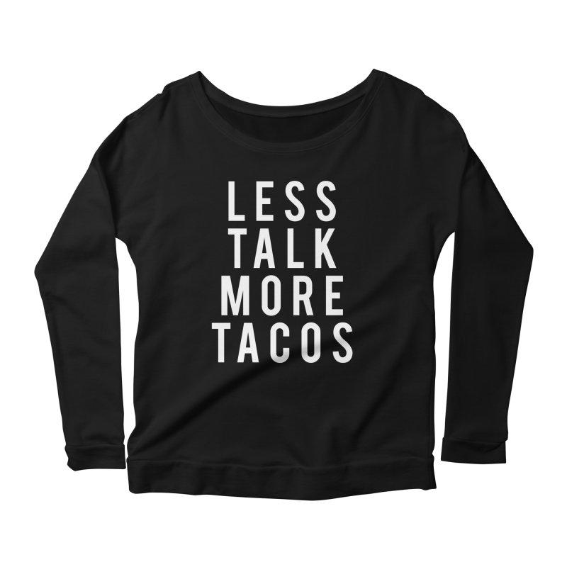 LESS TALK MORE TACOS Women's Longsleeve Scoopneck  by Humor Tees