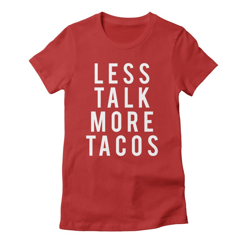 LESS TALK MORE TACOS Women's Fitted T-Shirt by Humor Tees