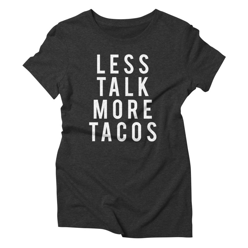 LESS TALK MORE TACOS Women's Triblend T-shirt by Humor Tees