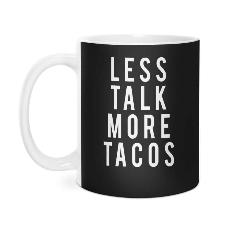 LESS TALK MORE TACOS Accessories Mug by Humor Tees