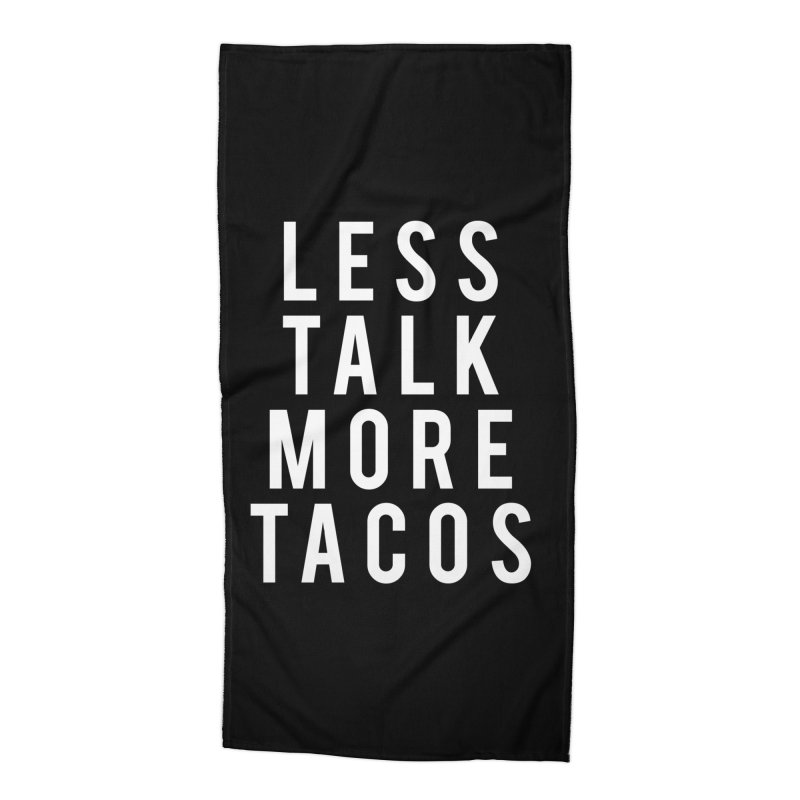 LESS TALK MORE TACOS Accessories Beach Towel by Humor Tees