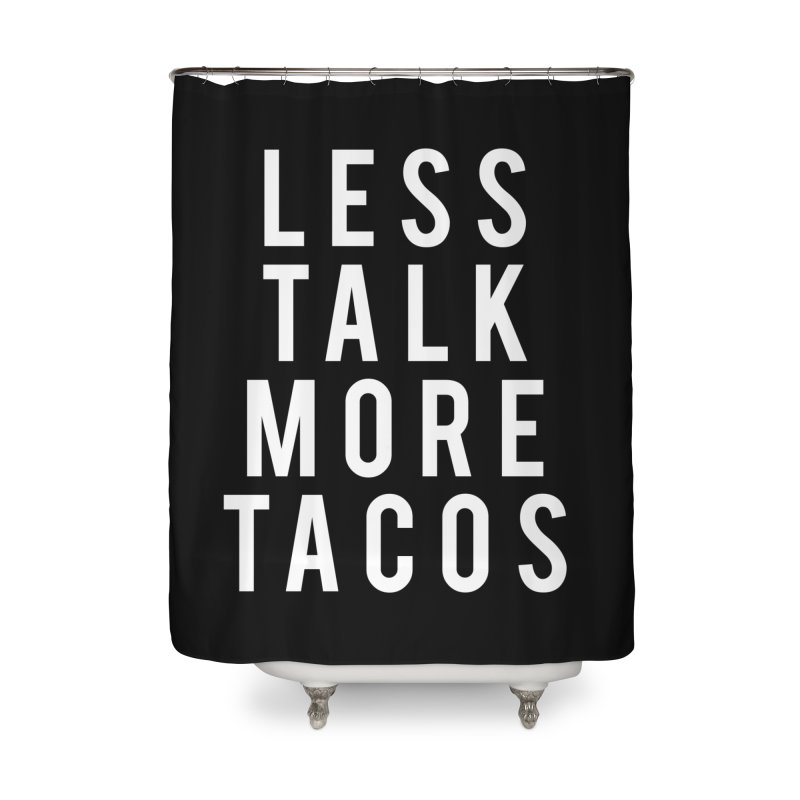 LESS TALK MORE TACOS Home Shower Curtain by Humor Tees