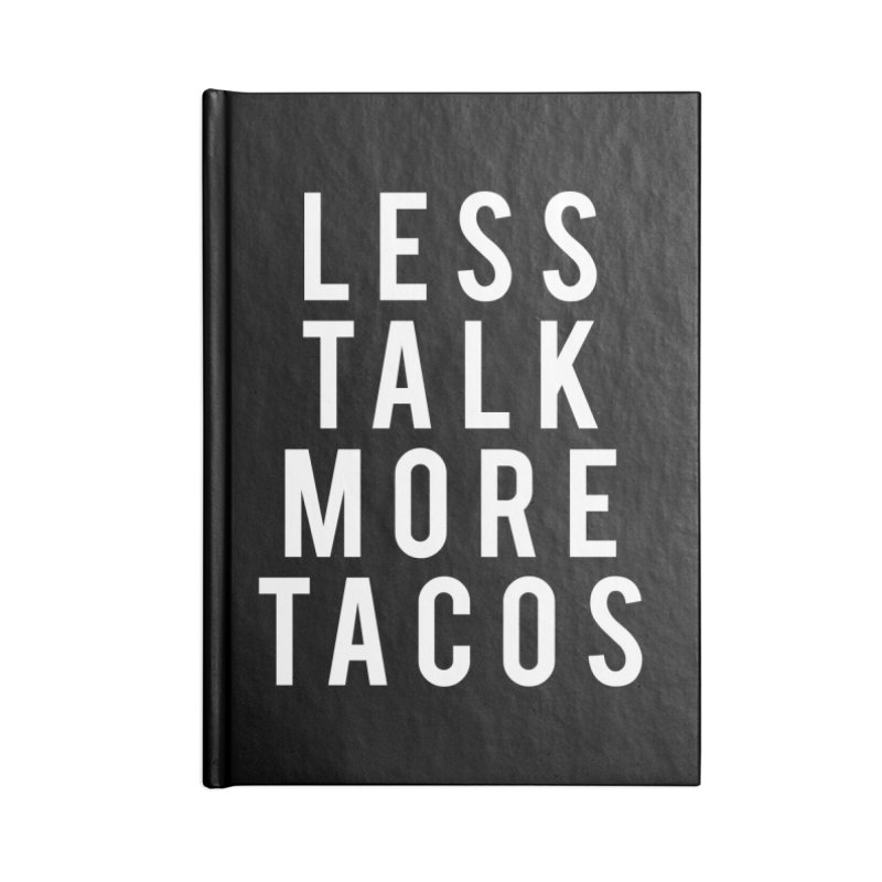 LESS TALK MORE TACOS Accessories Notebook by Humor Tees