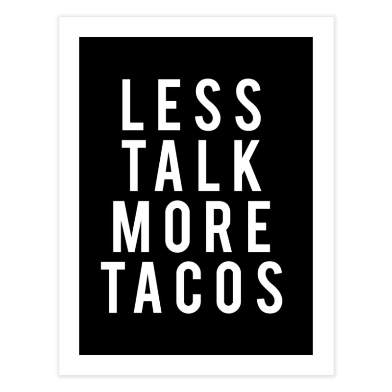 LESS TALK MORE TACOS Home Fine Art Print by Humor Tees