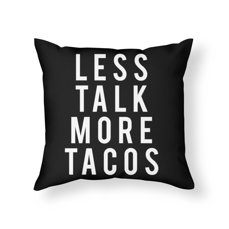 LESS TALK MORE TACOS Home Throw Pillow by Humor Tees