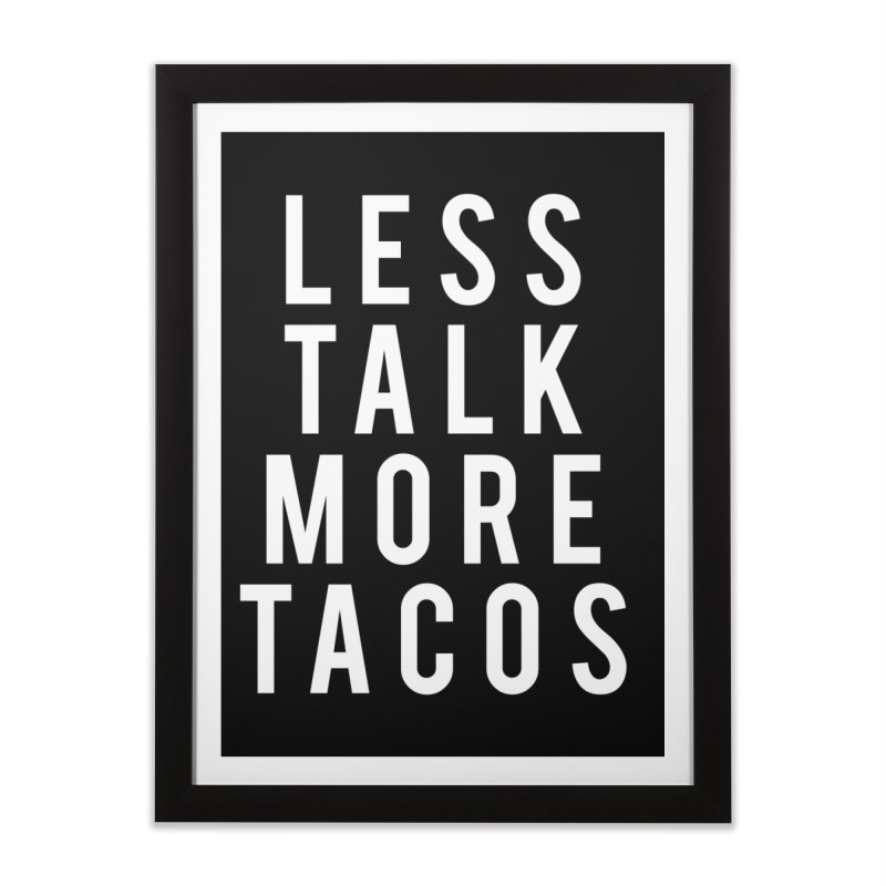 LESS TALK MORE TACOS Home Framed Fine Art Print by Humor Tees