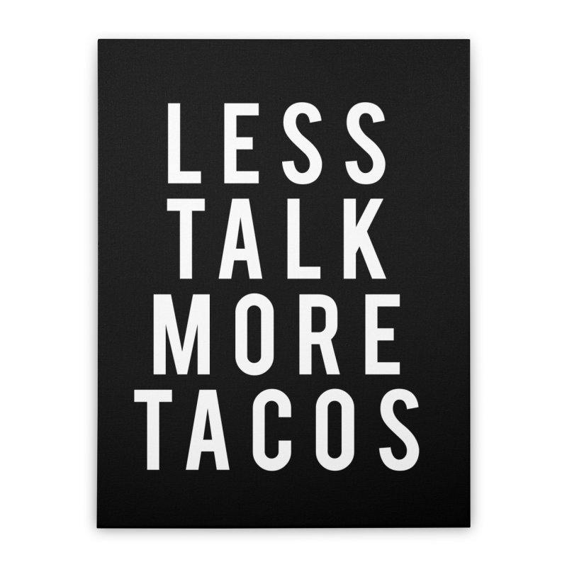 LESS TALK MORE TACOS Home Stretched Canvas by Humor Tees