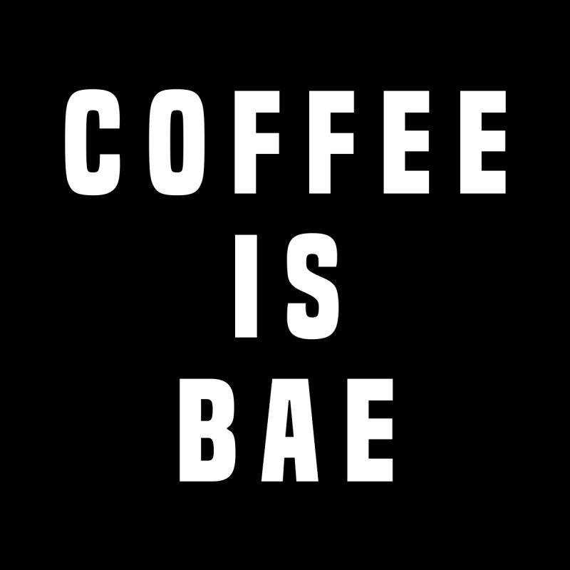 COFFEE IS BAE None  by Humor Tees