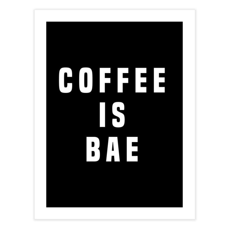 COFFEE IS BAE Home Fine Art Print by Humor Tees
