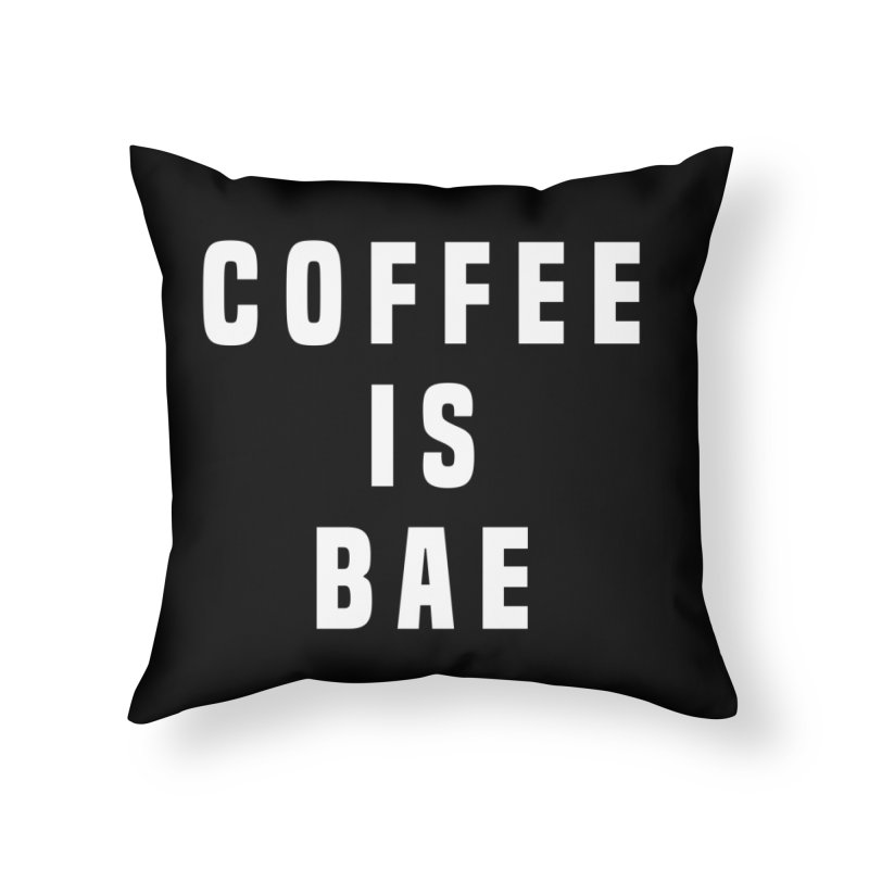 COFFEE IS BAE Home Throw Pillow by Humor Tees