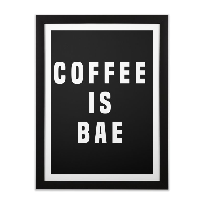 COFFEE IS BAE Home Framed Fine Art Print by Humor Tees