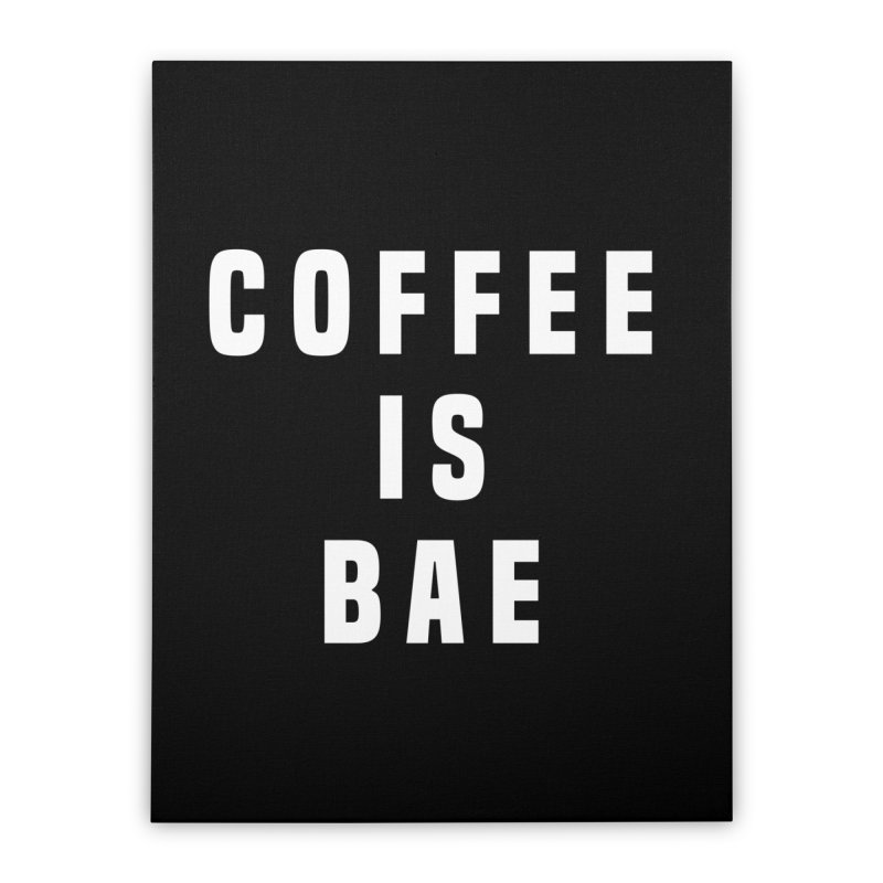 COFFEE IS BAE Home Stretched Canvas by Humor Tees